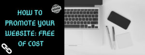 HOW TO PROMOTE YOUR WEBSITE FREE OF COST