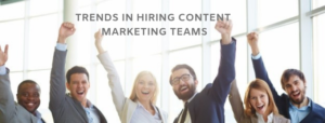 TRENDS IN HIRING CONTENT MARKETING TEAMS