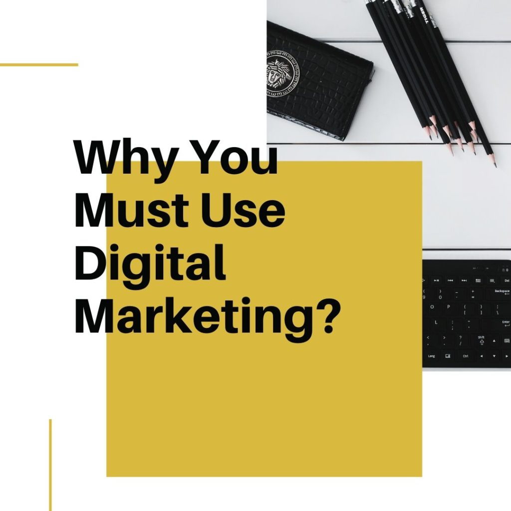 Why You Must Use Digital Marketing
